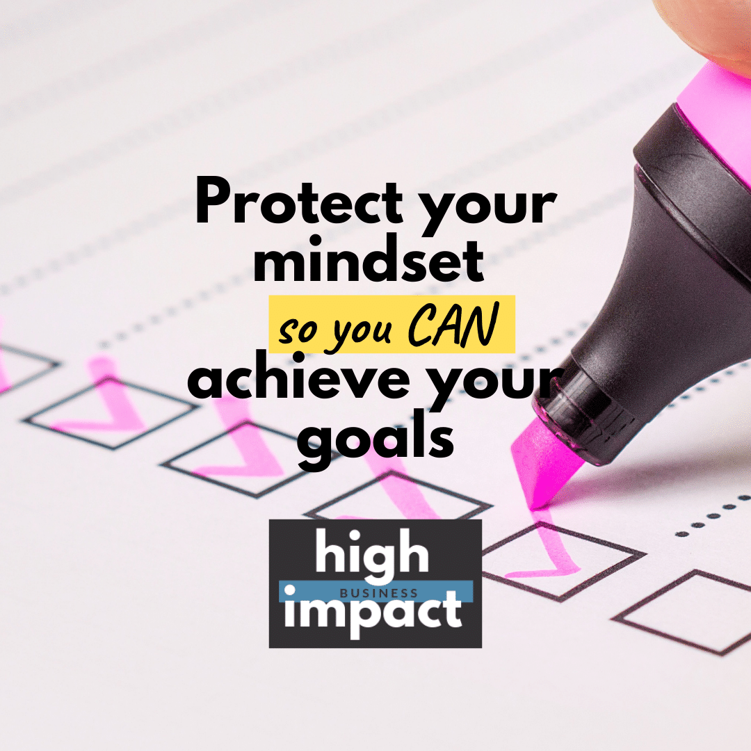 Protect your mindset so you can achieve your goals