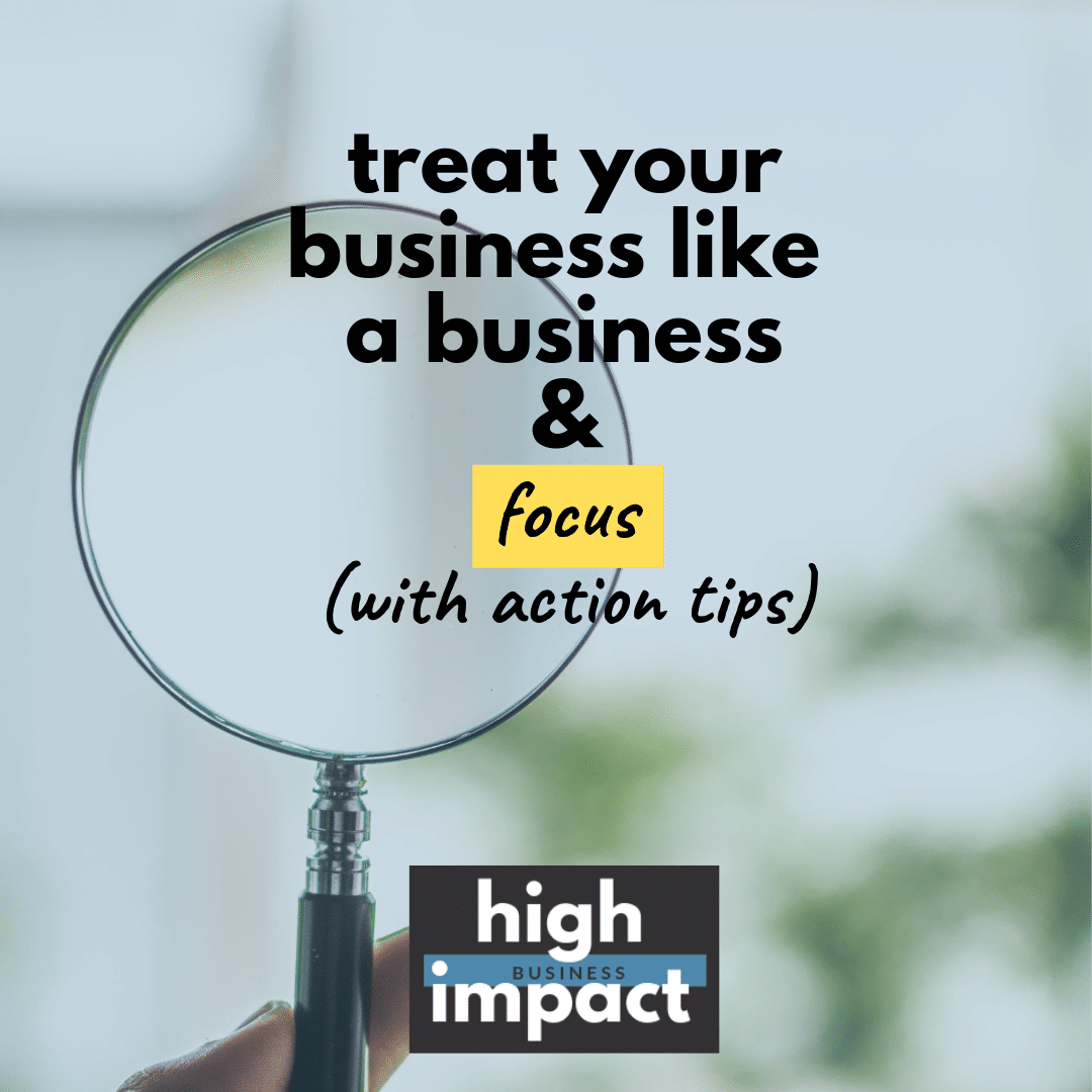 Treat your business like a business and FOCUS