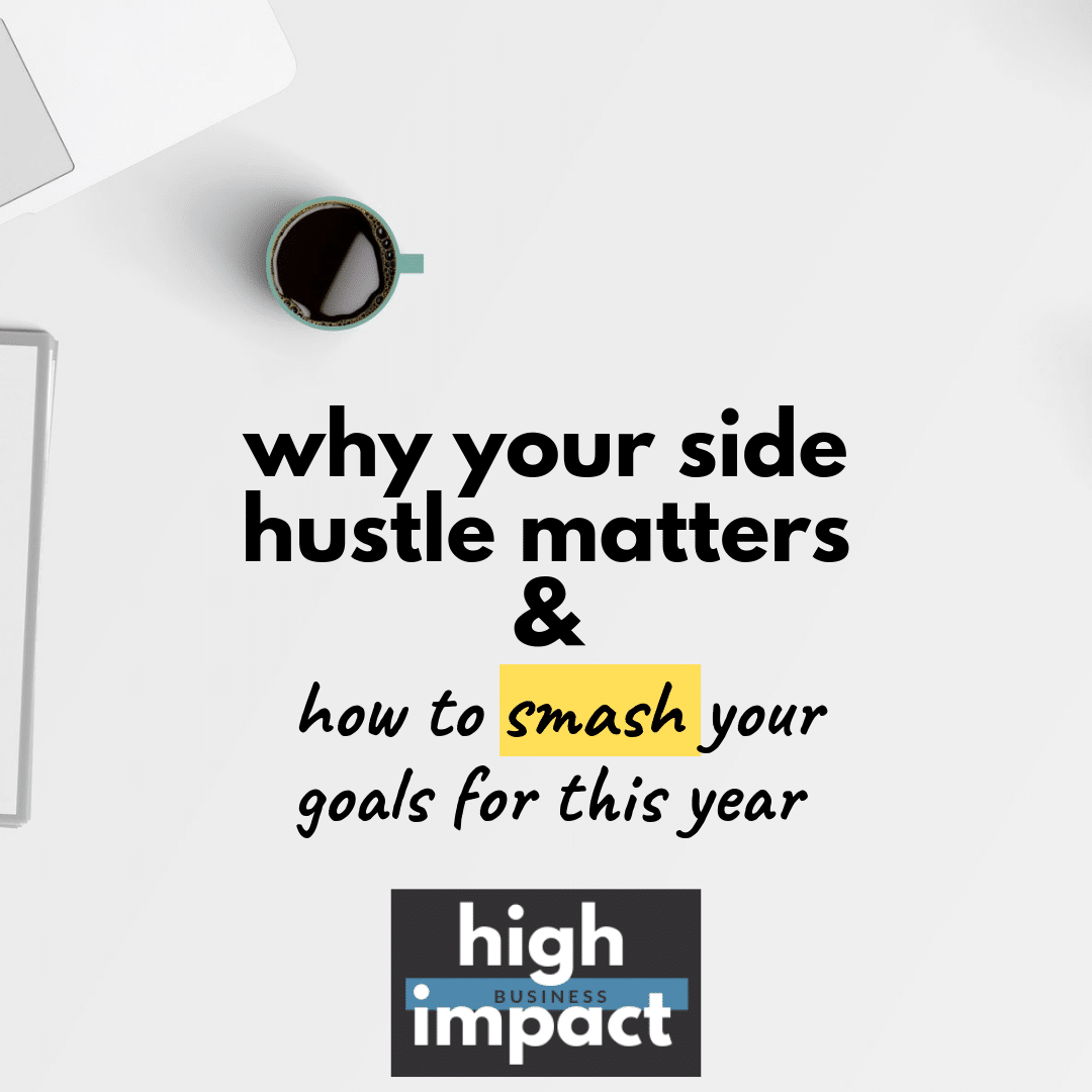 Why your side hustle matters & how to smash your goals for this year